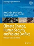 Climate Change, Human Security and Violent Conflict : Challenges for Societal Stability, , 3642286259