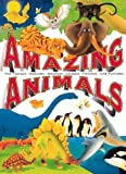 Amazing Animals: The Fastest, Heaviest, Smallest, Largest, Fiercest, and Funniest