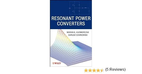 Resonant Power Converters, Marian K. Kazimierczuk, Dariusz ...