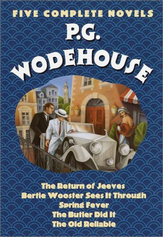 P.G. Wodehouse : Five Complete Novels (The Return of Jeeves, Bertie Wooster Sees It Through, Spring Fever, The Butler Di