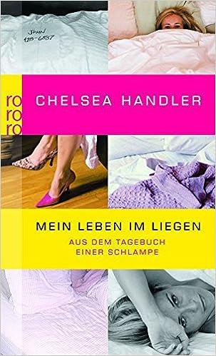 6be5a327e2 Mein Leben im Liegen: Aus dem Tagebuch einer Schlampe: Amazon.de: Chelsea  Handler: Bücher