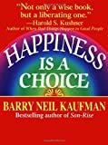 Happiness Is a Choice by Barry Neil Kaufman (1994-01-03)