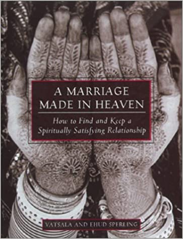 A Marriage Made In Heaven How To Find And Keep A Spiritually