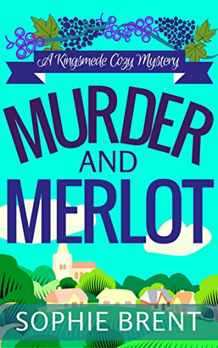 MURDER AND MERLOT: A Kingsmede Cozy Mystery by [BRENT, SOPHIE]