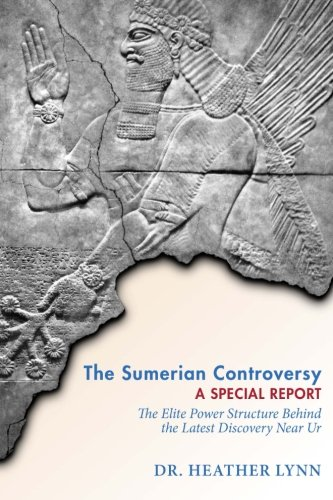 The Sumerian Controversy: A Special Report: The Elite Power Structure behind the Latest Discovery near Ur (Mysteries in Mesopotamia) (Volume 1)