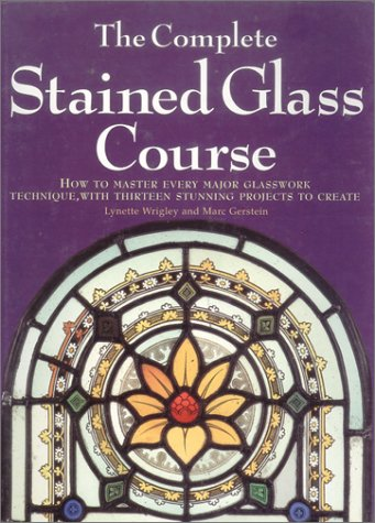 The Complete Stained Glass Course: How to Master Every Major Glasswork Technique, with Thirteen Stunning Projects to Create