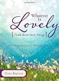 Whatever Is Lovely: Think about Such Things, Tina Krause, 1624166296