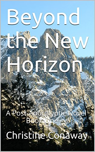 Beyond the New Horizon: A Post-Apocalyptic Novel Book One by [Conaway, Christine]