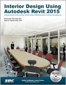 Interior Design Using Autodesk Revit 2015 Amazoncouk Aaron R Hansen Daniel Stine 9781585038916 Books