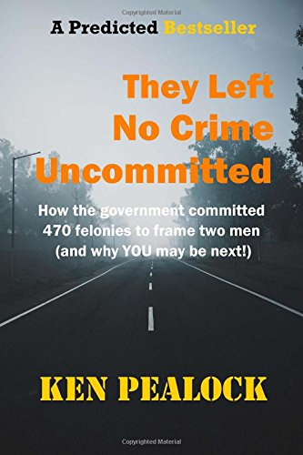 They Left No Crime Uncommitted: How the government committed 470 felonies to frame two men (and why YOU may be next) pdf epub