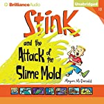 Stink and the Attack of the Slime Mold: Stink, Book 10 | Megan McDonald