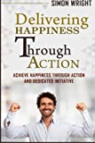 img - for Delivering Happiness Through Action: Achieve Happiness Through Action And Dedicated Initiative (Organizational Behavior) book / textbook / text book