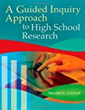 A Guided Inquiry Approach to High School Research, Randell K. Schmidt, 161069287X