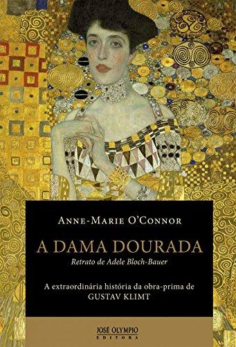 A dama dourada: Retrato de Adele Bloch-Bauer: a extraordinária história da obra-prima de Gustav Klimt