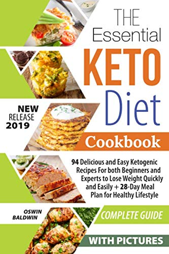 The Essential Keto Diet Cookbook: 94 Delicious and Easy Ketogenic Recipes For both Beginners and Experts to Lose Weight Quickly and Easily + 28-Day Meal Plan for Healthy Lifestyle (Diet Chicken Soup Recipes To Lose Weight)