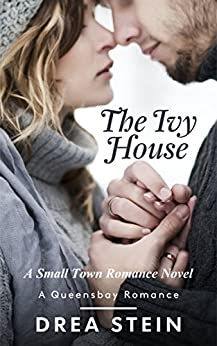 The Ivy House: A Small Town Romance Novel (The Queensbay Series Book 3) by [Stein, Drea]