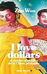 I love dollars : Et autres nouvelles de la Chine profonde par Zhu