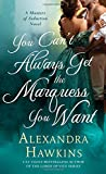 You Can't Always Get the Marquess You Want: A Masters of Seduction Novel