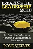 Breaking the Leadership Mold, Rosie Steeves, 047067766X