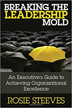 Book Breaking the Leadership Mold: An Executive's Guide to Achieving Organizational Excellence