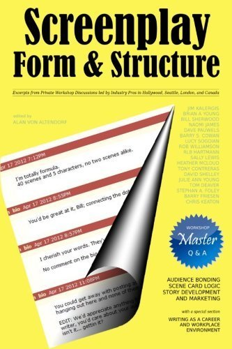 Screenplay Form and Structure: Excerpts from Private Workshop Discussions led by industry pros in Hollywood, Seattle, London, and Canada by Alan von Altendorf (2012-07-25)