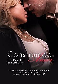 Construindo o Amor (Série Construindo Livro 3)