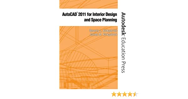 Autocad 2011 For Interior Design Space Planning 11 By Kirkpatrick Beverly L Kirkpatrick James M Paperback 2010 Kirkpatrick Amazon Com Books
