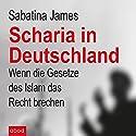 Scharia in Deutschland: Wenn die Gesetze des Islam das Recht brechen Hörbuch von Sabatina James Gesprochen von: Sabine Stark