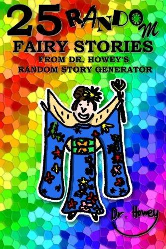 Read Online 25 Random Fairy Stories from Dr. Howey's Random Story Generator ebook