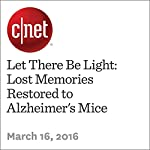 Let There Be Light: Lost Memories Restored to Alzheimer's Mice | Michelle Starr