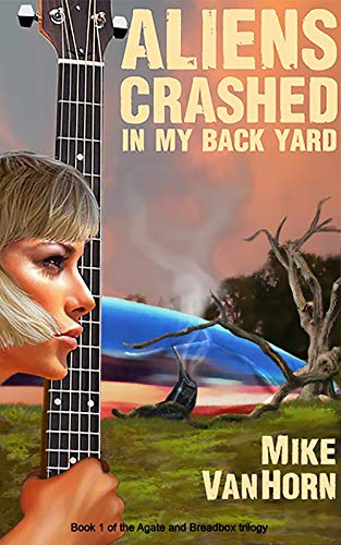 Aliens Crashed in My Back Yard (Agate and Breadbox trilogy Book 1) (Agate Horn)