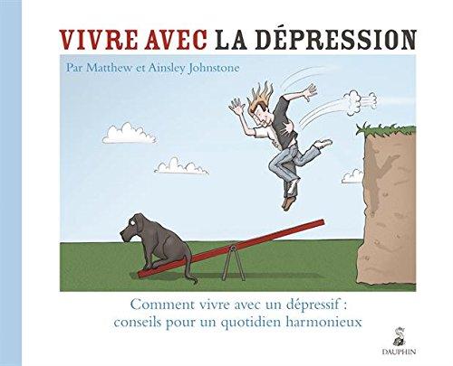 Vivre avec la dépression : Comment vive avec un dépressif : conseils pour un quotidien harmonieux Broché – 23 janvier 2014 Matthew Johnstone Ainsley Johnstone DAUPHIN 2716315116