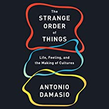 The Strange Order of Things: Life, Feeling, and the Making of Cultures Audiobook by Antonio Damasio Narrated by Steve West, Antonio Damasio