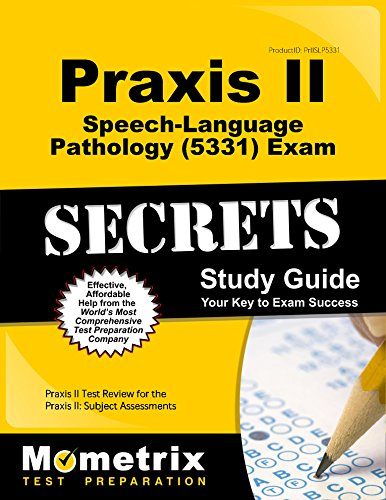 Praxis II Speech-Language Pathology (5331) Exam Secrets Study Guide: Praxis II Test Review for the Praxis II: Subject Assessments by Mometrix Media LLC