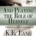 And Playing the Role of Herself | K. E. Lane