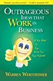 Outrageous Ideas That Work in Business, Warren Wertheimer, 1419611933