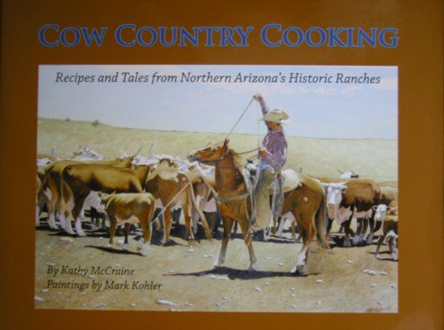 Cow Country Cooking : Recipes and Tales from Northern Arizona's Historic Ranches PDF