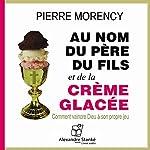 Au nom du père et du fils et de la crème glacée: Comment vaincre Dieu à son propre jeu | Pierre Morency