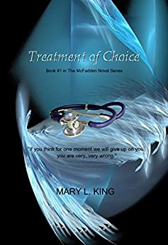 Treatment of Choice: Book #1 in The McFadden Series (The McFadden Novel Series) by [King, Mary]