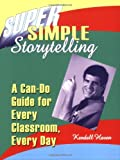 Super Simple Storytelling: A Can-Do Guide for Every Classroom, Every Day, Kendall Haven, 1563086816