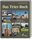 Das Trier-Buch: Der Charme einer uralten Stadt