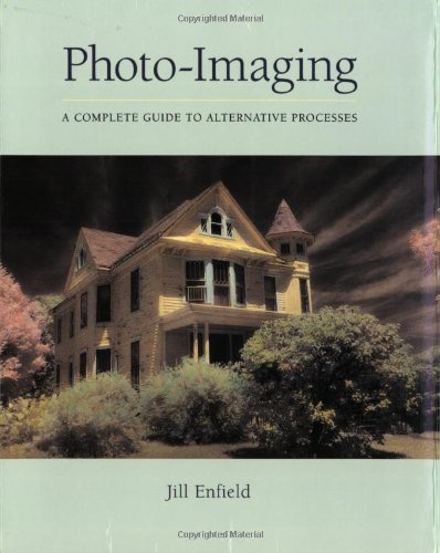 Photo-Imaging: A Complete Visual Guide to Alternative Techniques and Processes (Photography for All Levels: Advanced) PDF Text fb2 ebook