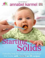Starting Solids: The essential guide to your baby's first foods Front Cover