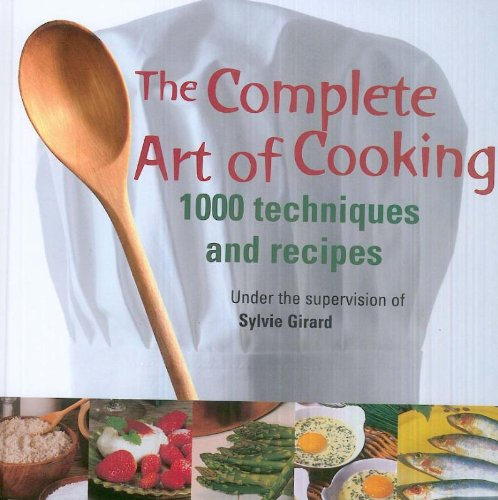 The Complete art of cooking: 1000 techniques and recipes