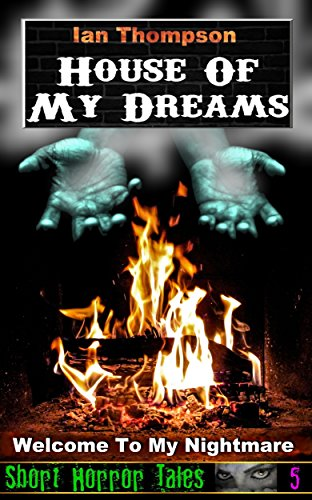 House Of My Dreams (Short Horror Tales Book 5)