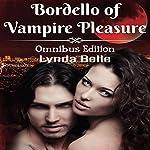 Bordello of Vampire Pleasure: Vampire Pleasures Series Omnibus | Lynda Belle
