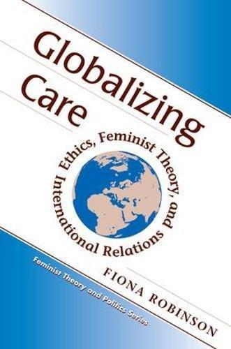 Globalizing Care: Ethics, Feminist Theory, And International Relations (Feminist Theory and Politics)