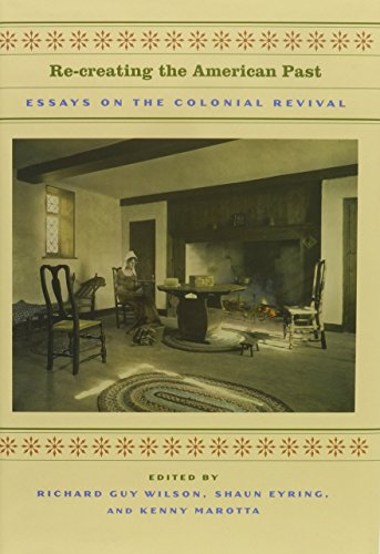 (Re-creating the American Past: Essays on the Colonial Revival)