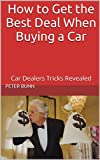 img - for How to Get the Best Deal When Buying a Car: Car Dealers Tricks Revealed book / textbook / text book