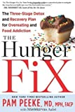 The Hunger Fix: The Three-Stage Detox and Recovery Plan for Overeating and Food Addiction by Pamela Peeke (Sep 18 2012)